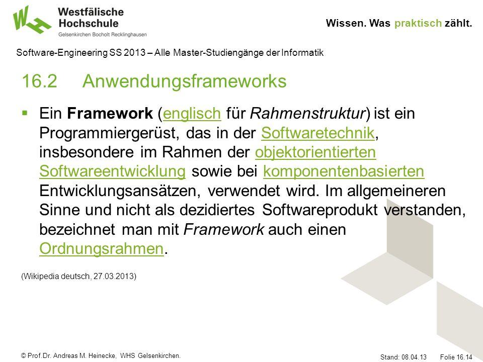 © Prof.Dr. Andreas M. Heinecke, WHS Gelsenkirchen. Wissen. Was praktisch zählt. Stand: 08.04.13 Folie 16.14 Software-Engineering SS 2013 – Alle Master