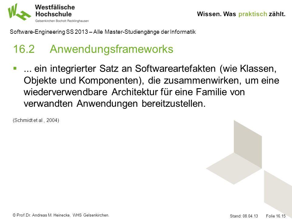 © Prof.Dr. Andreas M. Heinecke, WHS Gelsenkirchen. Wissen. Was praktisch zählt. Stand: 08.04.13 Folie 16.15 Software-Engineering SS 2013 – Alle Master