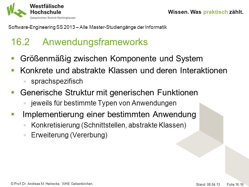 © Prof.Dr. Andreas M. Heinecke, WHS Gelsenkirchen. Wissen. Was praktisch zählt. Stand: 08.04.13 Folie 16.16 Software-Engineering SS 2013 – Alle Master