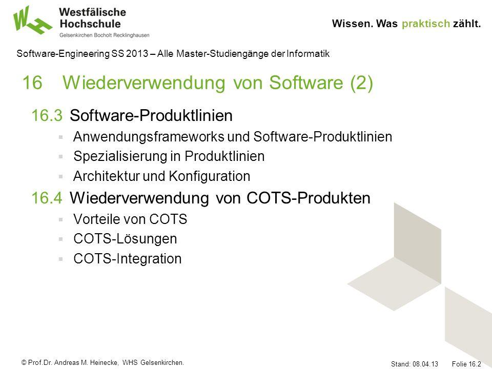 © Prof.Dr. Andreas M. Heinecke, WHS Gelsenkirchen. Wissen. Was praktisch zählt. Stand: 08.04.13 Folie 16.2 Software-Engineering SS 2013 – Alle Master-