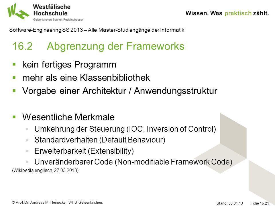 © Prof.Dr. Andreas M. Heinecke, WHS Gelsenkirchen. Wissen. Was praktisch zählt. Stand: 08.04.13 Folie 16.21 Software-Engineering SS 2013 – Alle Master
