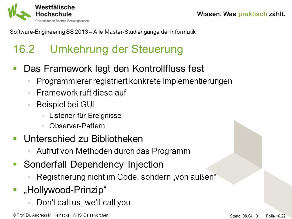 © Prof.Dr. Andreas M. Heinecke, WHS Gelsenkirchen. Wissen. Was praktisch zählt. Stand: 08.04.13 Folie 16.22 Software-Engineering SS 2013 – Alle Master