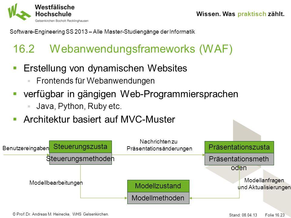 © Prof.Dr. Andreas M. Heinecke, WHS Gelsenkirchen. Wissen. Was praktisch zählt. Stand: 08.04.13 Folie 16.23 Software-Engineering SS 2013 – Alle Master
