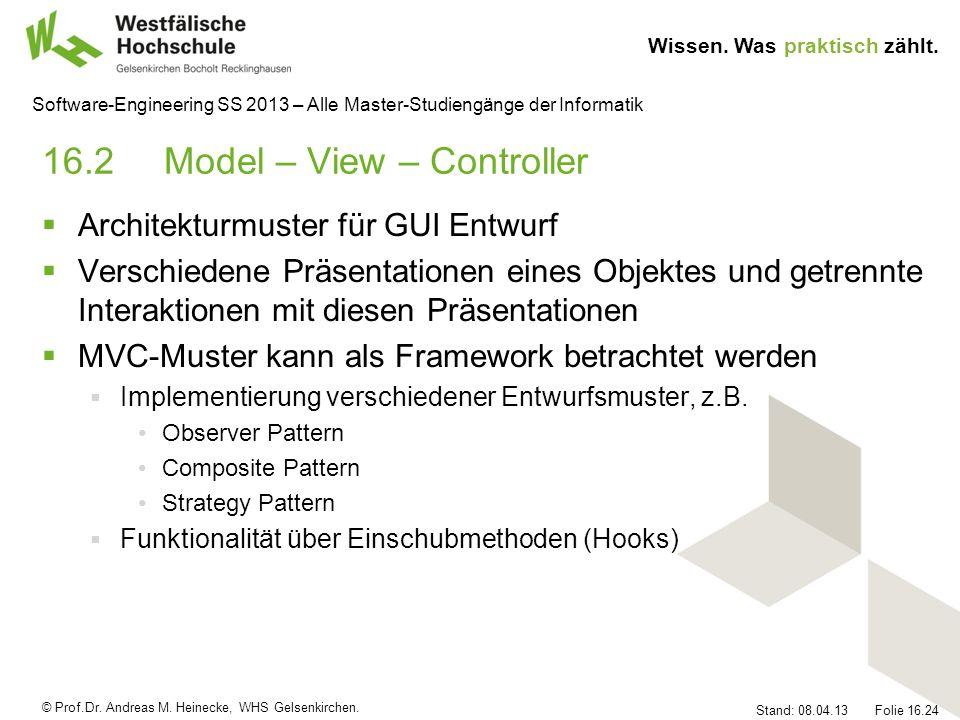 © Prof.Dr. Andreas M. Heinecke, WHS Gelsenkirchen. Wissen. Was praktisch zählt. Stand: 08.04.13 Folie 16.24 Software-Engineering SS 2013 – Alle Master