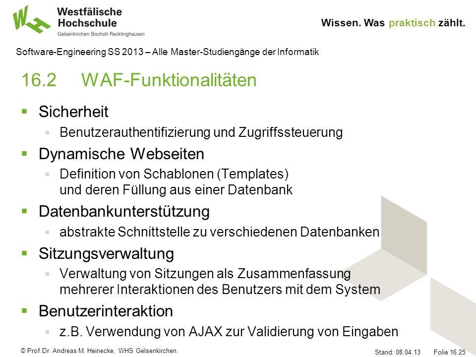 © Prof.Dr. Andreas M. Heinecke, WHS Gelsenkirchen. Wissen. Was praktisch zählt. Stand: 08.04.13 Folie 16.25 Software-Engineering SS 2013 – Alle Master