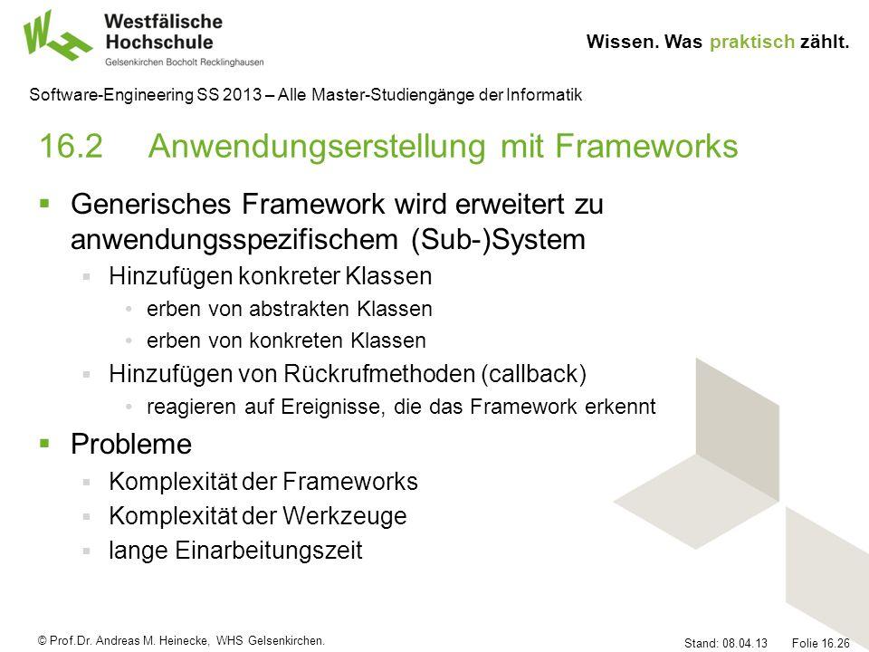 © Prof.Dr. Andreas M. Heinecke, WHS Gelsenkirchen. Wissen. Was praktisch zählt. Stand: 08.04.13 Folie 16.26 Software-Engineering SS 2013 – Alle Master