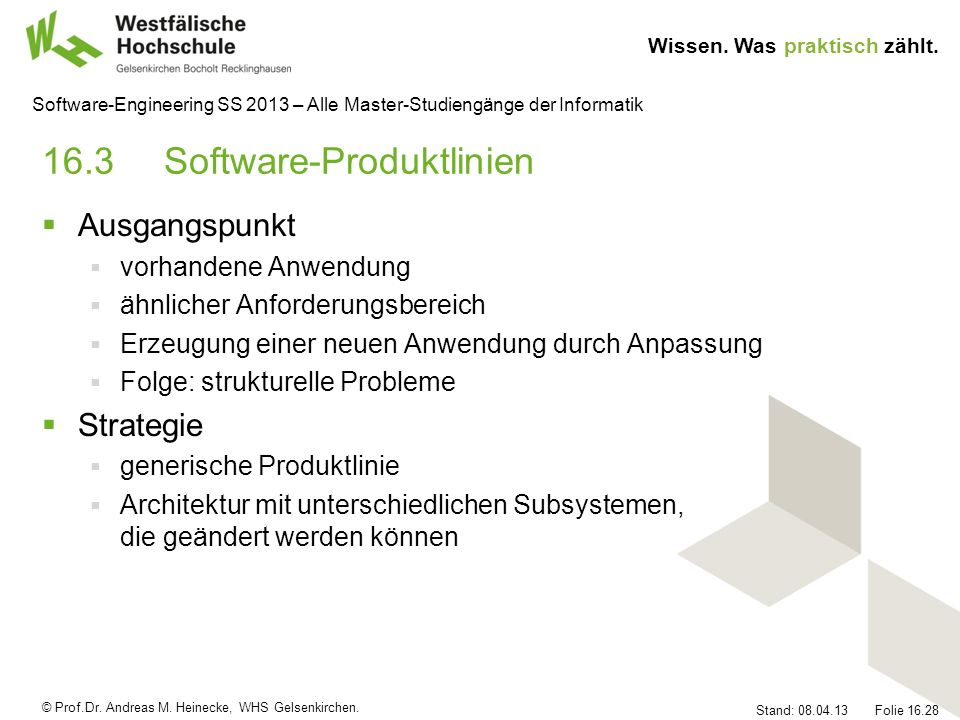 © Prof.Dr. Andreas M. Heinecke, WHS Gelsenkirchen. Wissen. Was praktisch zählt. Stand: 08.04.13 Folie 16.28 Software-Engineering SS 2013 – Alle Master