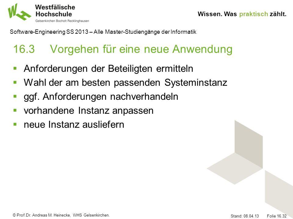 © Prof.Dr. Andreas M. Heinecke, WHS Gelsenkirchen. Wissen. Was praktisch zählt. Stand: 08.04.13 Folie 16.32 Software-Engineering SS 2013 – Alle Master