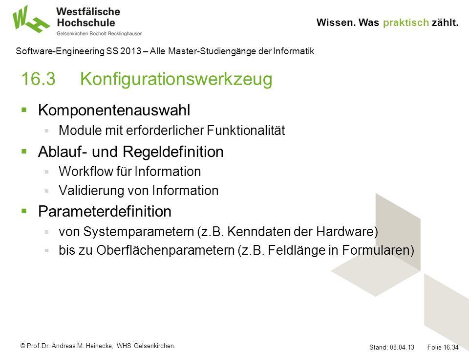 © Prof.Dr. Andreas M. Heinecke, WHS Gelsenkirchen. Wissen. Was praktisch zählt. Stand: 08.04.13 Folie 16.34 Software-Engineering SS 2013 – Alle Master