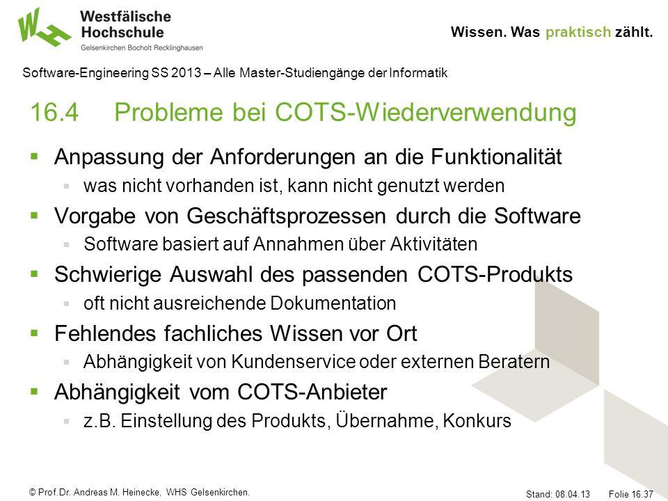 © Prof.Dr. Andreas M. Heinecke, WHS Gelsenkirchen. Wissen. Was praktisch zählt. Stand: 08.04.13 Folie 16.37 Software-Engineering SS 2013 – Alle Master