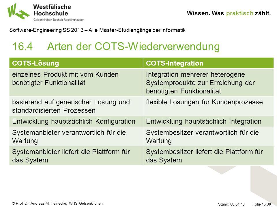 © Prof.Dr. Andreas M. Heinecke, WHS Gelsenkirchen. Wissen. Was praktisch zählt. Stand: 08.04.13 Folie 16.38 Software-Engineering SS 2013 – Alle Master