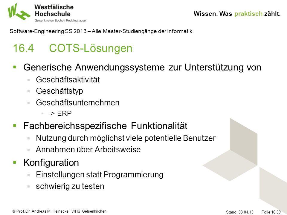 © Prof.Dr. Andreas M. Heinecke, WHS Gelsenkirchen. Wissen. Was praktisch zählt. Stand: 08.04.13 Folie 16.39 Software-Engineering SS 2013 – Alle Master