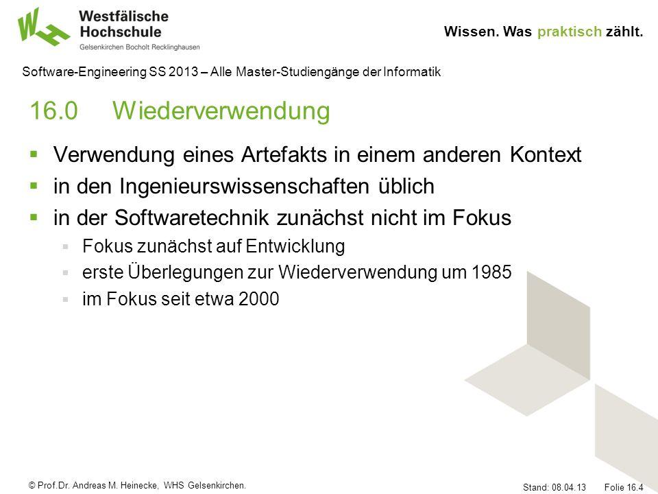 © Prof.Dr. Andreas M. Heinecke, WHS Gelsenkirchen. Wissen. Was praktisch zählt. Stand: 08.04.13 Folie 16.4 Software-Engineering SS 2013 – Alle Master-
