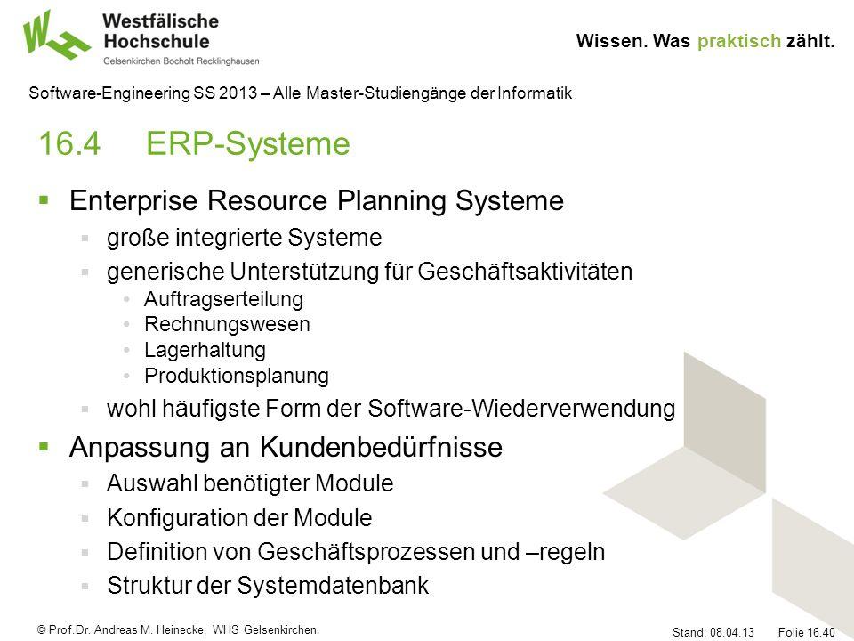 © Prof.Dr. Andreas M. Heinecke, WHS Gelsenkirchen. Wissen. Was praktisch zählt. Stand: 08.04.13 Folie 16.40 Software-Engineering SS 2013 – Alle Master