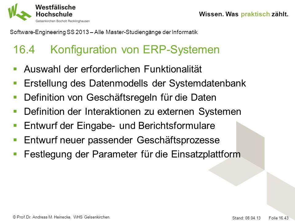 © Prof.Dr. Andreas M. Heinecke, WHS Gelsenkirchen. Wissen. Was praktisch zählt. Stand: 08.04.13 Folie 16.43 Software-Engineering SS 2013 – Alle Master