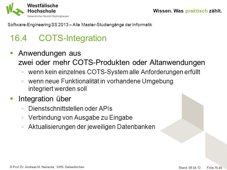 © Prof.Dr. Andreas M. Heinecke, WHS Gelsenkirchen. Wissen. Was praktisch zählt. Stand: 08.04.13 Folie 16.44 Software-Engineering SS 2013 – Alle Master