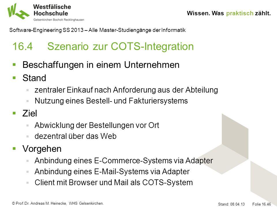 © Prof.Dr. Andreas M. Heinecke, WHS Gelsenkirchen. Wissen. Was praktisch zählt. Stand: 08.04.13 Folie 16.46 Software-Engineering SS 2013 – Alle Master