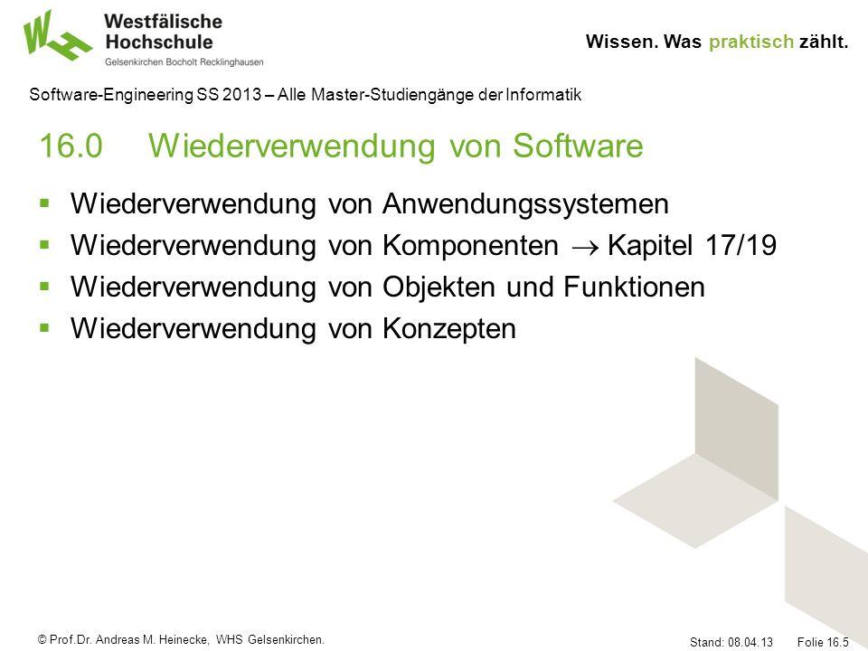 © Prof.Dr. Andreas M. Heinecke, WHS Gelsenkirchen. Wissen. Was praktisch zählt. Stand: 08.04.13 Folie 16.5 Software-Engineering SS 2013 – Alle Master-