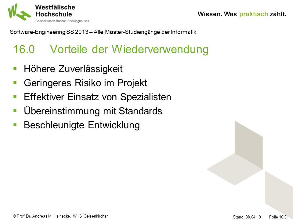 © Prof.Dr. Andreas M. Heinecke, WHS Gelsenkirchen. Wissen. Was praktisch zählt. Stand: 08.04.13 Folie 16.6 Software-Engineering SS 2013 – Alle Master-