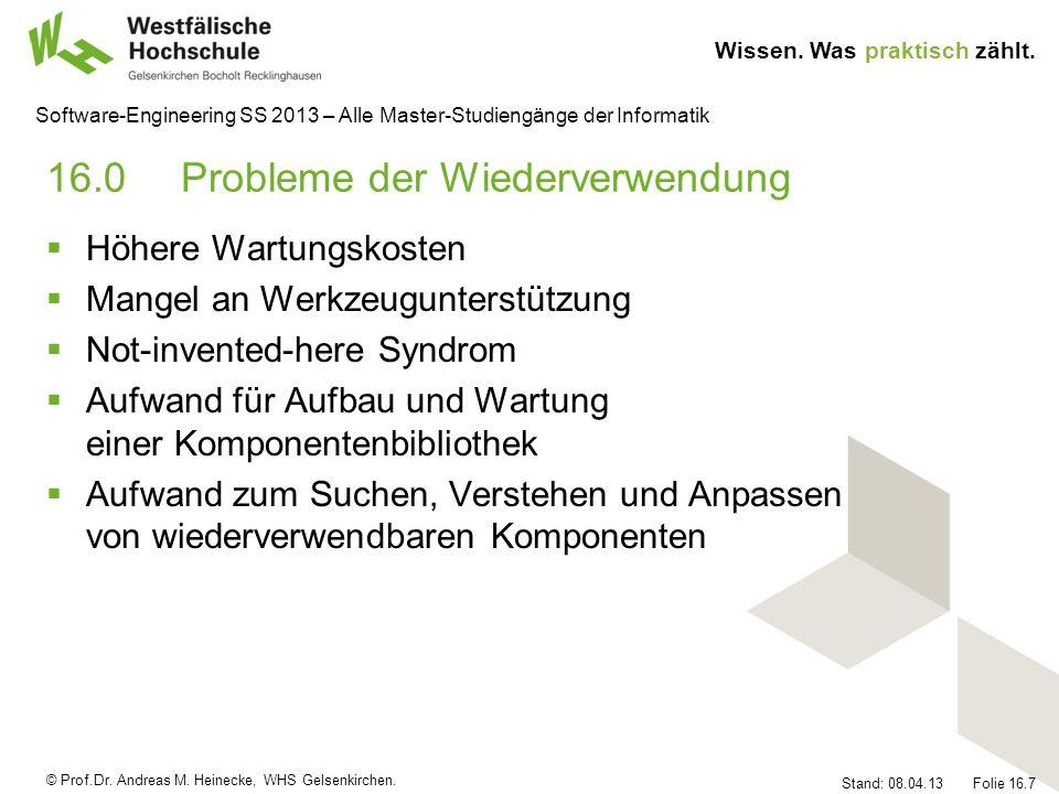 © Prof.Dr. Andreas M. Heinecke, WHS Gelsenkirchen. Wissen. Was praktisch zählt. Stand: 08.04.13 Folie 16.7 Software-Engineering SS 2013 – Alle Master-