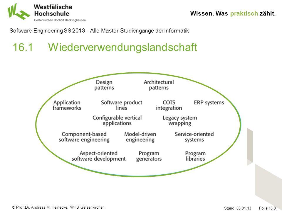 © Prof.Dr. Andreas M. Heinecke, WHS Gelsenkirchen. Wissen. Was praktisch zählt. Stand: 08.04.13 Folie 16.8 Software-Engineering SS 2013 – Alle Master-