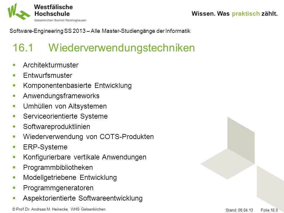 © Prof.Dr. Andreas M. Heinecke, WHS Gelsenkirchen. Wissen. Was praktisch zählt. Stand: 08.04.13 Folie 16.9 Software-Engineering SS 2013 – Alle Master-