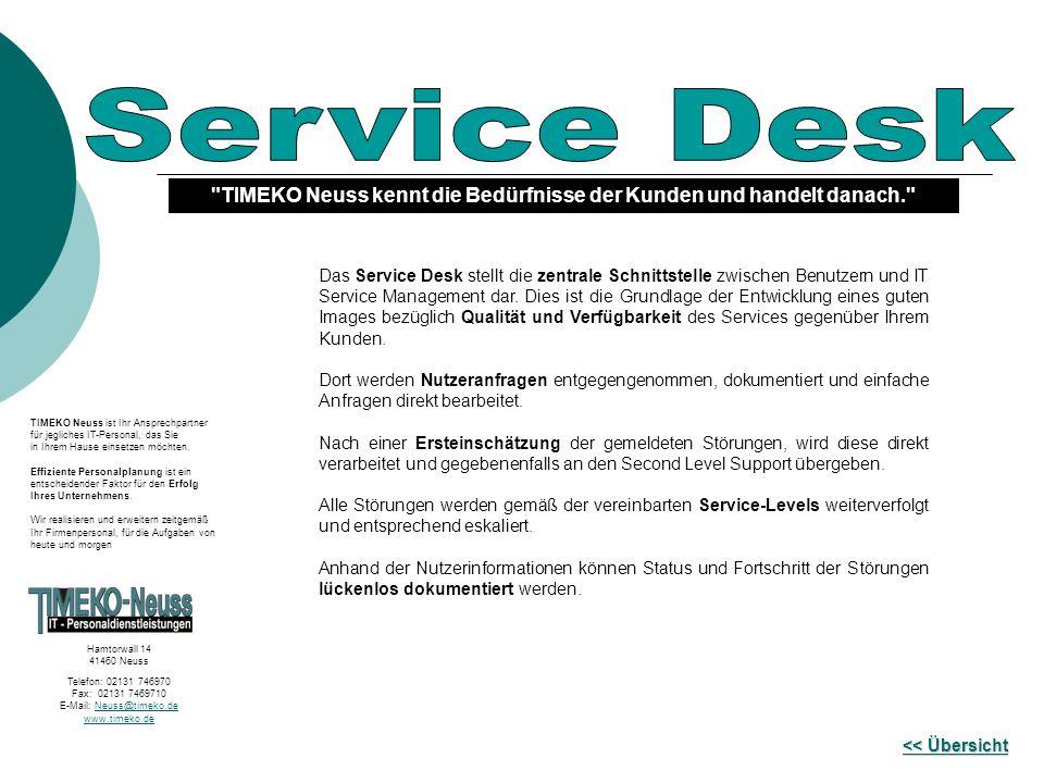 TIMEKO Neuss kennt die Bedürfnisse der Kunden und handelt danach. << Übersicht << Übersicht Das Service Desk stellt die zentrale Schnittstelle zwischen Benutzern und IT Service Management dar.