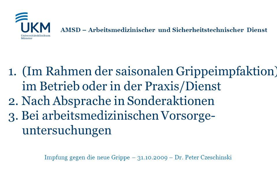 Impfung gegen die neue Grippe – 31.10.2009 – Dr. Peter Czeschinski AMSD – Arbeitsmedizinischer und Sicherheitstechnischer Dienst 1.(Im Rahmen der sais