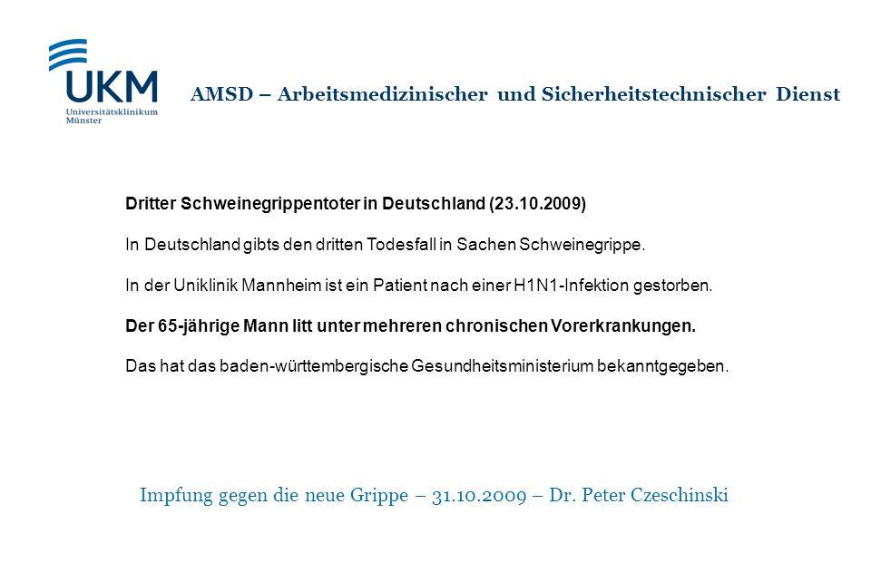 Impfung gegen die neue Grippe – 31.10.2009 – Dr. Peter Czeschinski AMSD – Arbeitsmedizinischer und Sicherheitstechnischer Dienst Dritter Schweinegripp