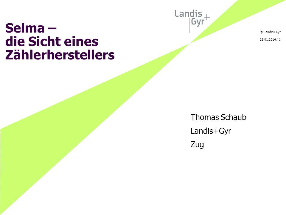 © Landis+Gyr 28.01.2014 / 1 Selma – die Sicht eines Zählerherstellers Thomas Schaub Landis+Gyr Zug