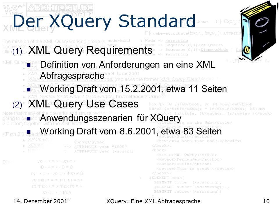 14. Dezember 2001 XQuery: Eine XML Abfragesprache10 Der XQuery Standard (1) XML Query Requirements Definition von Anforderungen an eine XML Abfragespr