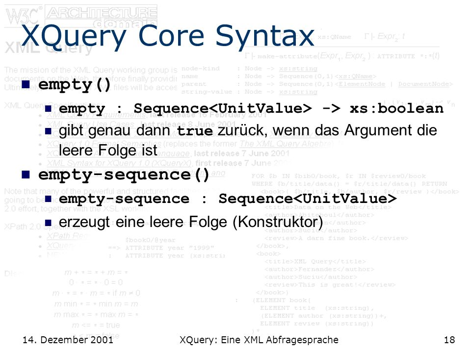 14. Dezember 2001 XQuery: Eine XML Abfragesprache18 XQuery Core Syntax empty() empty : Sequence -> xs:boolean gibt genau dann true zurück, wenn das Ar