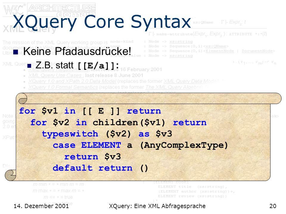 14. Dezember 2001 XQuery: Eine XML Abfragesprache20 XQuery Core Syntax Keine Pfadausdrücke.