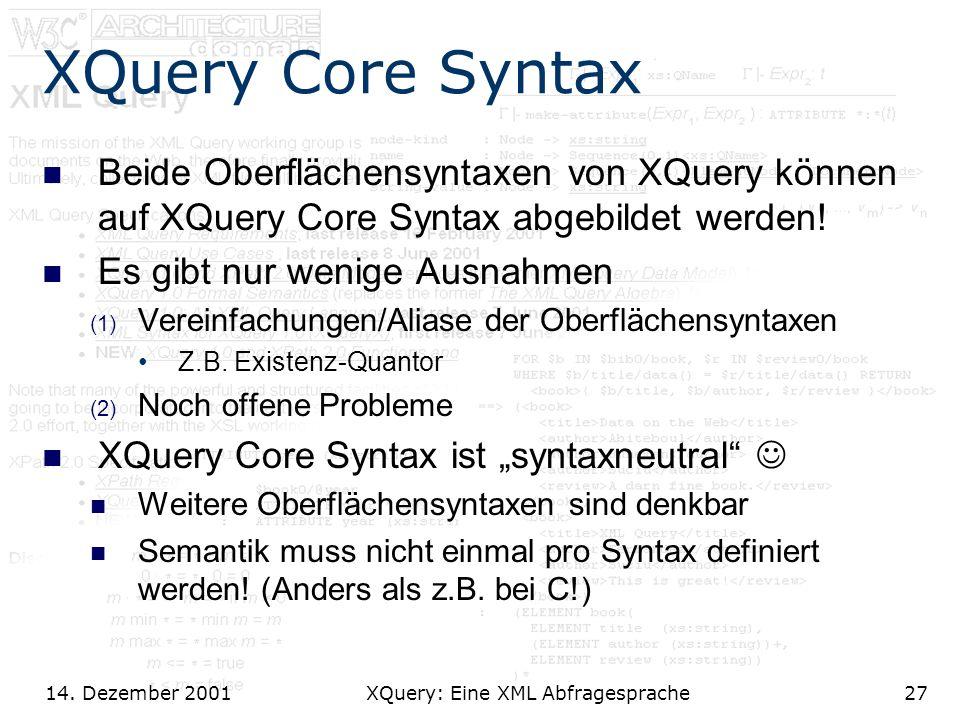 14. Dezember 2001 XQuery: Eine XML Abfragesprache27 XQuery Core Syntax Beide Oberflächensyntaxen von XQuery können auf XQuery Core Syntax abgebildet w