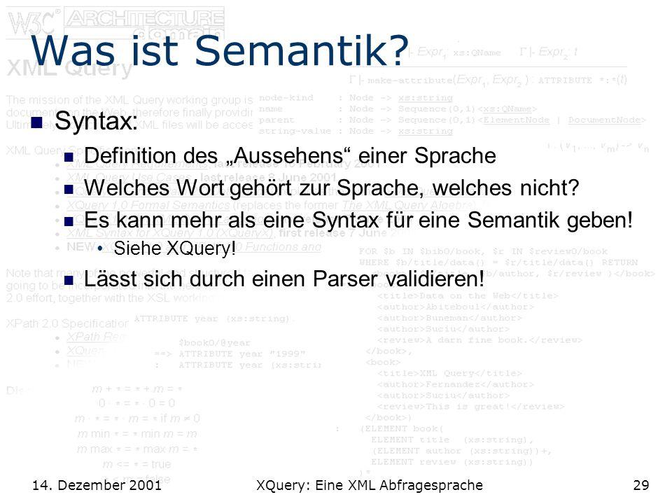 14. Dezember 2001 XQuery: Eine XML Abfragesprache29 Was ist Semantik.