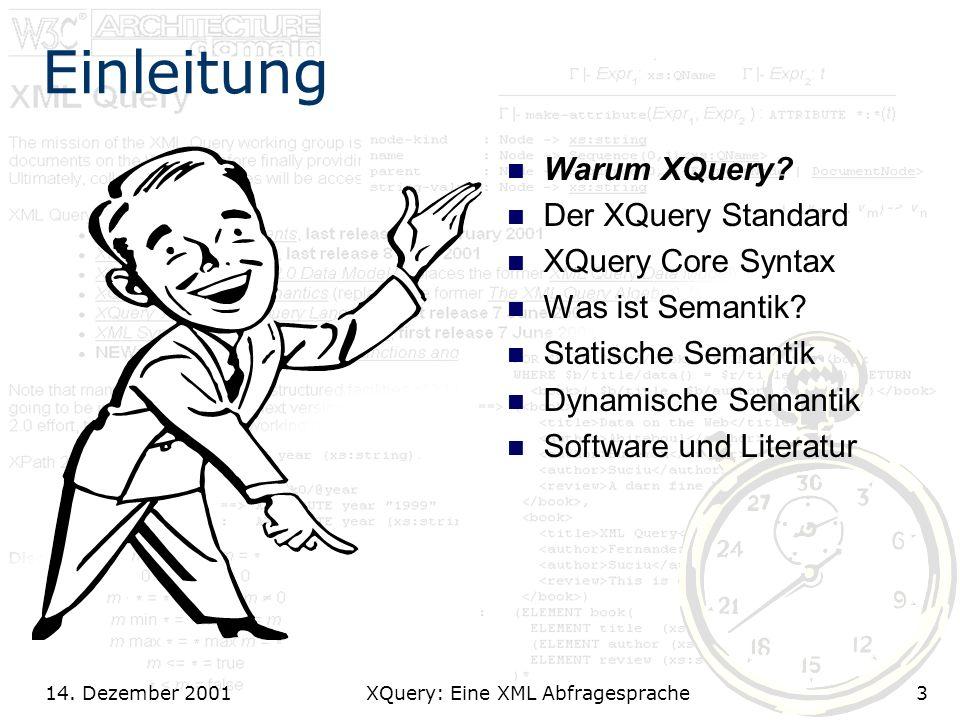 14. Dezember 2001 XQuery: Eine XML Abfragesprache3 Einleitung Warum XQuery.