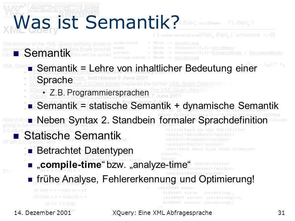 14. Dezember 2001 XQuery: Eine XML Abfragesprache31 Was ist Semantik.
