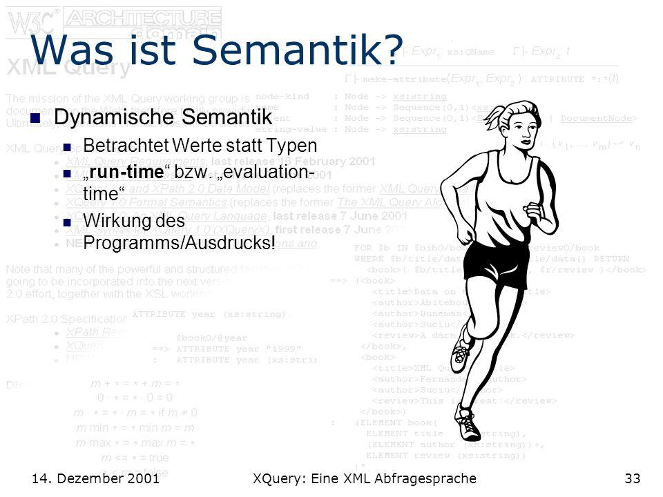14. Dezember 2001 XQuery: Eine XML Abfragesprache33 Was ist Semantik.