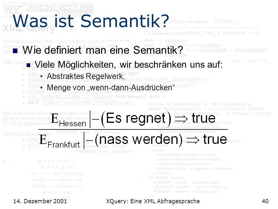 14. Dezember 2001 XQuery: Eine XML Abfragesprache40 Was ist Semantik.