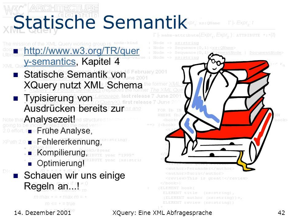 14. Dezember 2001 XQuery: Eine XML Abfragesprache42 Statische Semantik http://www.w3.org/TR/quer y-semantics, Kapitel 4 http://www.w3.org/TR/quer y-se