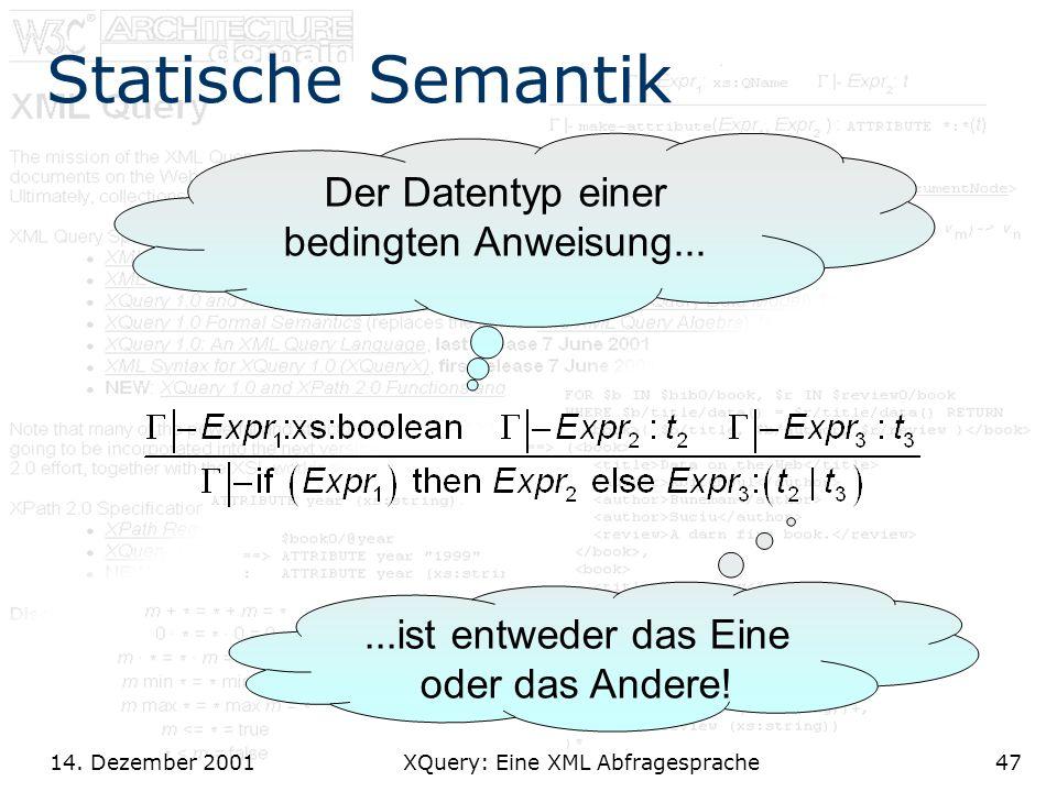 14. Dezember 2001 XQuery: Eine XML Abfragesprache47 Statische Semantik Der Datentyp einer bedingten Anweisung......ist entweder das Eine oder das Ande