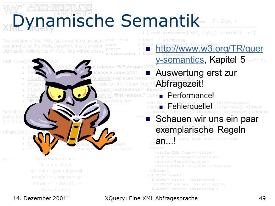 14. Dezember 2001 XQuery: Eine XML Abfragesprache49 Dynamische Semantik http://www.w3.org/TR/quer y-semantics, Kapitel 5 http://www.w3.org/TR/quer y-s