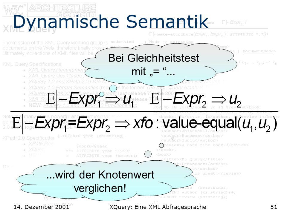 14. Dezember 2001 XQuery: Eine XML Abfragesprache51 Dynamische Semantik Bei Gleichheitstest mit =......wird der Knotenwert verglichen!