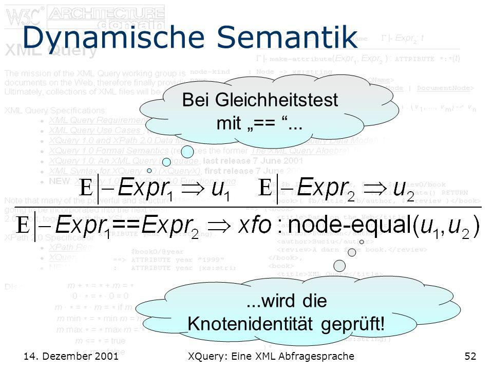14. Dezember 2001 XQuery: Eine XML Abfragesprache52 Dynamische Semantik Bei Gleichheitstest mit ==......wird die Knotenidentität geprüft!