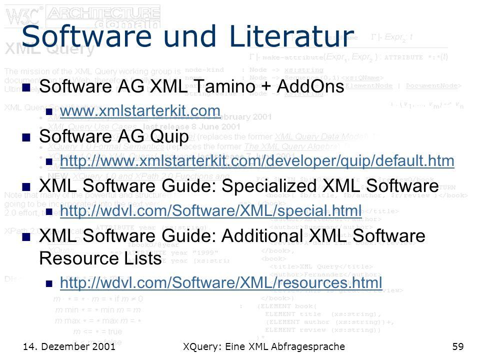 14. Dezember 2001 XQuery: Eine XML Abfragesprache59 Software und Literatur Software AG XML Tamino + AddOns www.xmlstarterkit.com Software AG Quip http