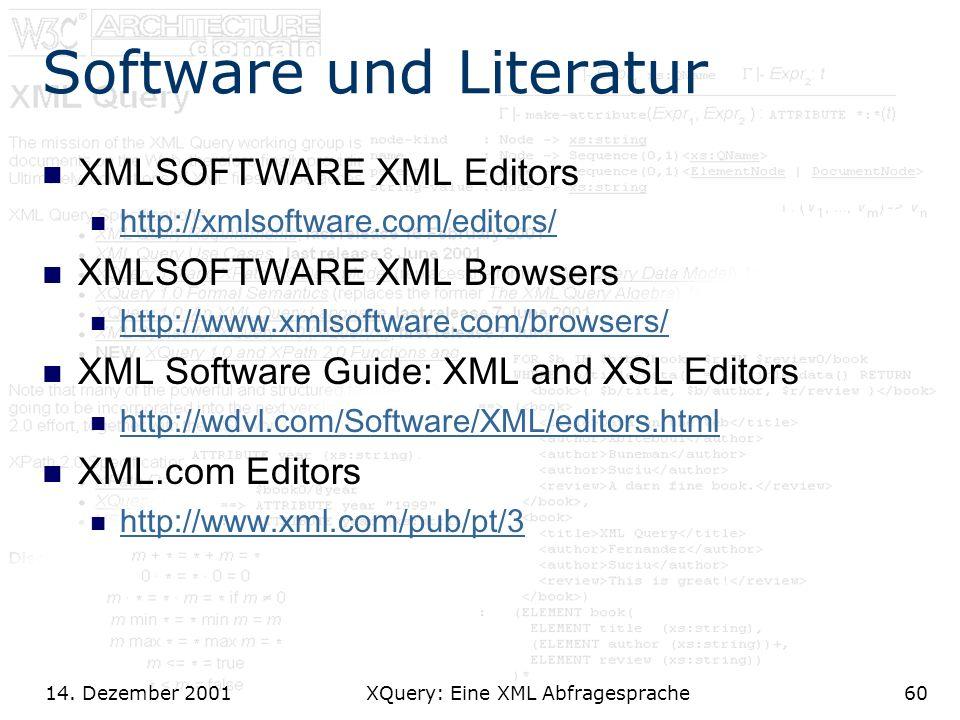 14. Dezember 2001 XQuery: Eine XML Abfragesprache60 Software und Literatur XMLSOFTWARE XML Editors http://xmlsoftware.com/editors/ XMLSOFTWARE XML Bro