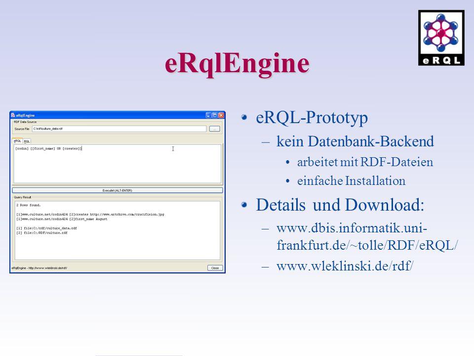 eRqlEngine eRQL-Prototyp –kein Datenbank-Backend arbeitet mit RDF-Dateien einfache Installation Details und Download: –www.dbis.informatik.uni- frankfurt.de/~tolle/RDF/eRQL/ –www.wleklinski.de/rdf/
