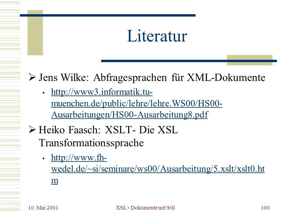 10. Mai 2001 XSL - Dokumente mit Stil100 Literatur Jens Wilke: Abfragesprachen für XML-Dokumente http://www3.informatik.tu- muenchen.de/public/lehre/l
