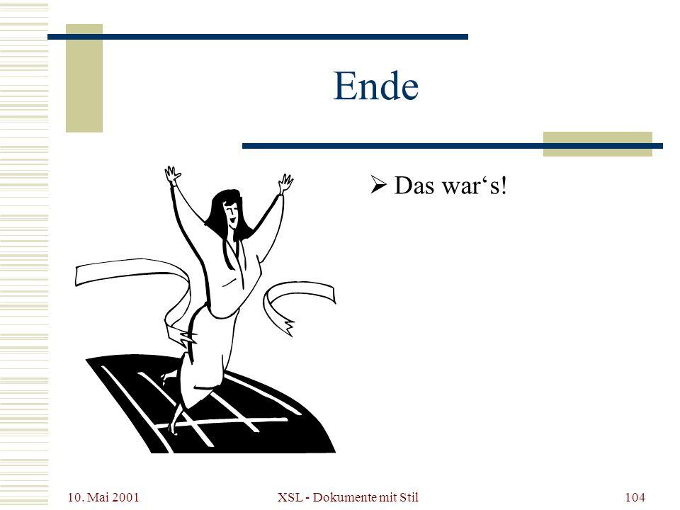 10. Mai 2001 XSL - Dokumente mit Stil104 Ende Das wars!