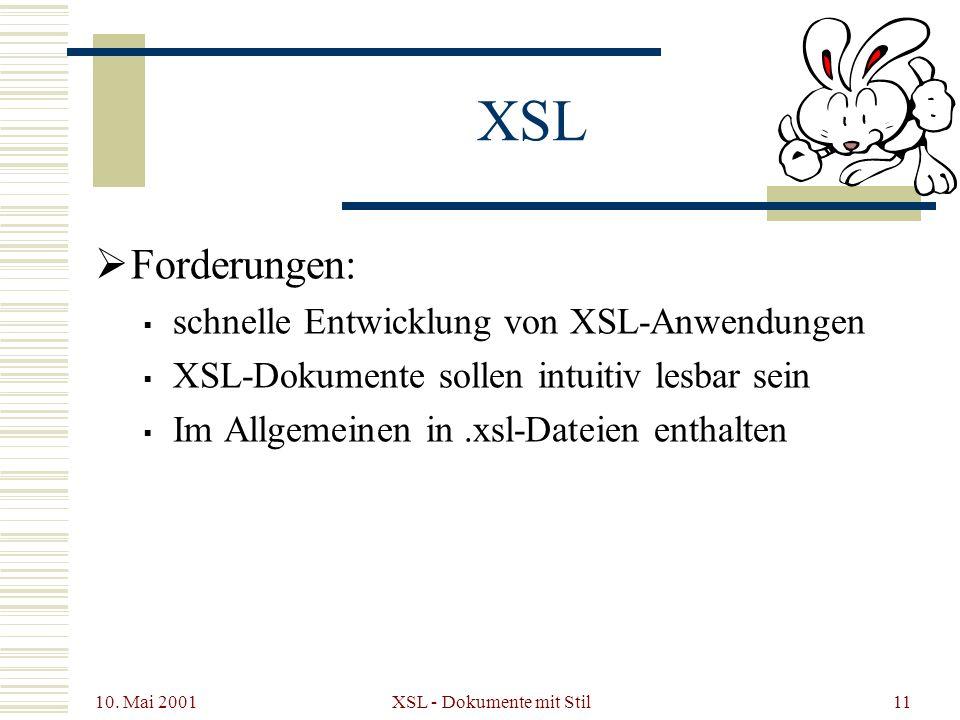 10. Mai 2001 XSL - Dokumente mit Stil11 XSL Forderungen: schnelle Entwicklung von XSL-Anwendungen XSL-Dokumente sollen intuitiv lesbar sein Im Allgeme